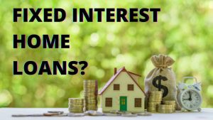 Fixed interest home loans: Everything you need to know